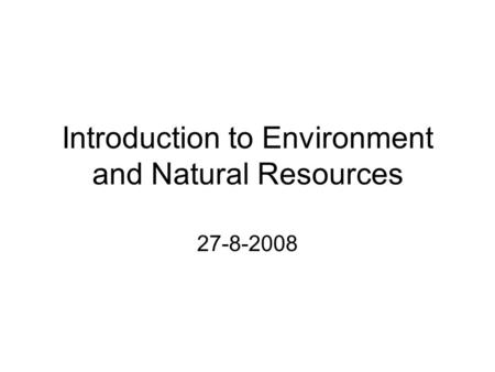 Introduction to Environment and Natural Resources 27-8-2008.
