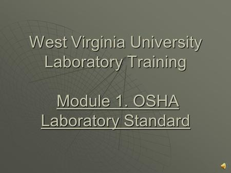 West Virginia University Laboratory Training Module 1. OSHA Laboratory Standard.