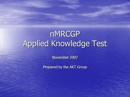 NMRCGP Applied Knowledge Test November 2007 Prepared by the AKT Group.