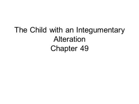 The Child with an Integumentary Alteration Chapter 49.