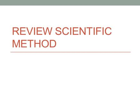 REVIEW SCIENTIFIC METHOD. Steps to the sm Question/Problem Research Hypothesis: prediction based on prior knowledge NOT AN EDUCATED GUESS Conduct the.