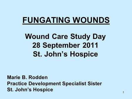 FUNGATING WOUNDS Wound Care Study Day 28 September 2011