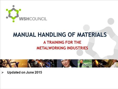 A TRAINING FOR THE METALWORKING INDUSTRIES MANUAL HANDLING OF MATERIALS  Updated on June 2015.