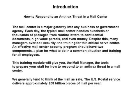Introduction How to Respond to an Anthrax Threat in a Mail Center The mail center is a major gateway into any business or government agency. Each day,