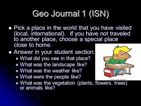 Geo Journal 1 (ISN) Pick a place in the world that you have visited (local, international). If you have not traveled to another place, choose a special.
