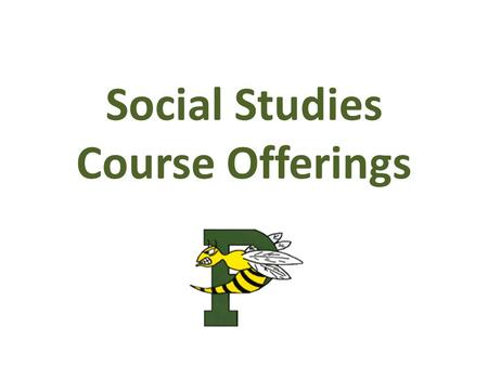 Social Studies Course Offerings. Social Studies Courses: 9 th – 11 th Grade Social Studies 9: – Geography, Economics and Civics Social Studies 10: – U.S.