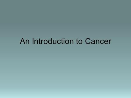 An Introduction to Cancer. 1.Heart Diseases685,089 28.0 2.Cancer556,902 22.7 3.Cerebrovascular diseases157,689 6.4 4.Chronic lower respiratory diseases126,382.
