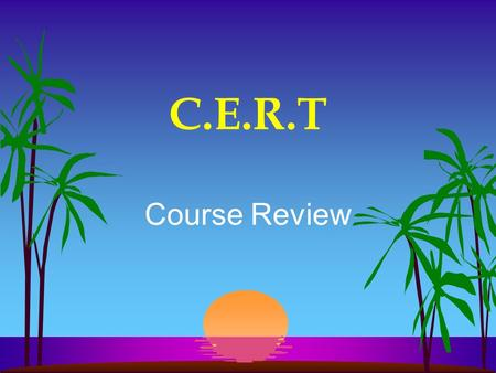 C.E.R.T Course Review. Preparedness Preplanning Steps Assemble Disaster Kit food & water (1 gallon / person / day) Non-food supplies Locate Utility Shutoffs.