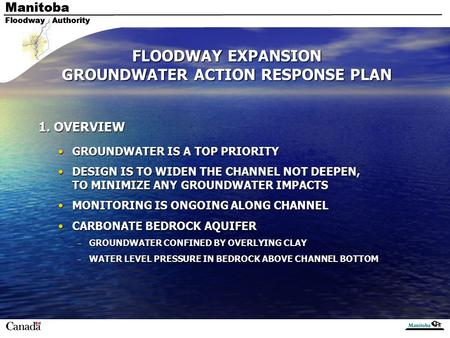 Manitoba Floodway Authority Manitoba Floodway Authority FLOODWAY EXPANSION GROUNDWATER ACTION RESPONSE PLAN 1. OVERVIEW GROUNDWATER IS A TOP PRIORITYGROUNDWATER.
