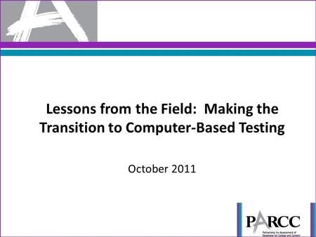Lessons from the Field: Making the Transition to Computer-Based Testing October 2011.