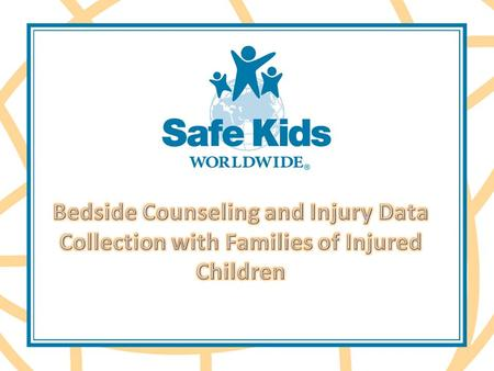 About Bedside Counseling and Injury Data Collection The Bedside Counseling with Families of Injured Children program design is based on a risk management.