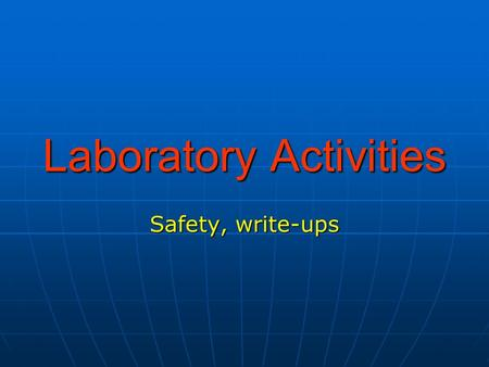 Laboratory Activities Safety, write-ups. Safety Rules Wear GOGGLES at ALL times Wear closed shoes, avoid bulky clothing or dangling jewelry Perform the.