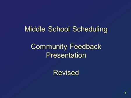 Middle School Scheduling Community Feedback Presentation Revised 1.