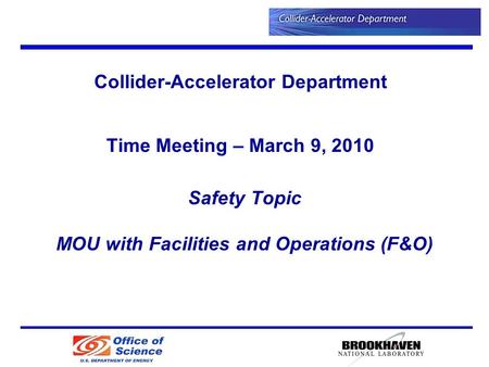 Safety Topic MOU with Facilities and Operations (F&O) Collider-Accelerator Department Time Meeting – March 9, 2010.
