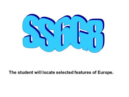 The student will locate selected features of Europe.