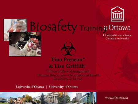 Biosafety Training Tina Preseau* & Lise Griffith  *Office of Risk Management  Human Resources - Occupational Health Disability & Leave.
