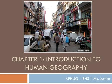 CHAPTER 1: INTRODUCTION TO HUMAN GEOGRAPHY APHUG | BHS | Ms. Justice Mumbai, India.