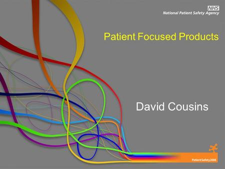 Reporting Patient Focused Products David Cousins.