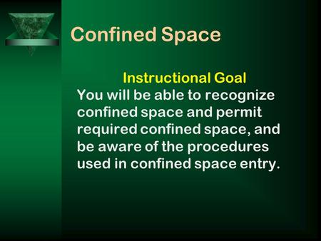 Confined Space Instructional Goal You will be able to recognize confined space and permit required confined space, and be aware of the procedures used.