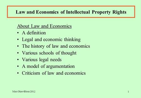 Max Oker-Blom/2012 Law and Economics of Intellectual Property Rights About Law and Economics A definition Legal and economic thinking The history of law.
