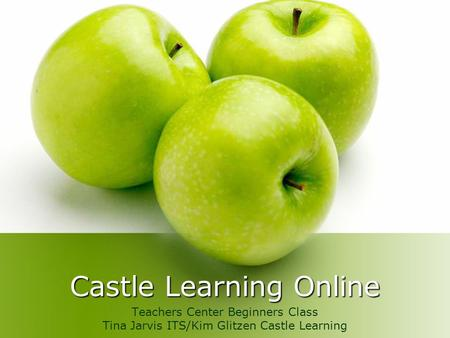 Castle Learning Online Teachers Center Beginners Class Tina Jarvis ITS/Kim Glitzen Castle Learning.