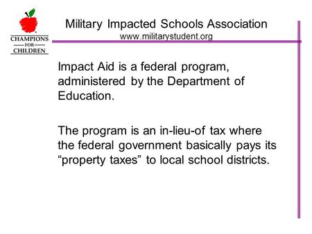 Military Impacted Schools Association www.militarystudent.org Impact Aid is a federal program, administered by the Department of Education. The program.