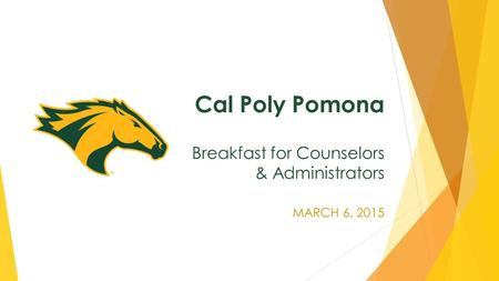 Cal Poly Pomona Breakfast for Counselors & Administrators MARCH 6, 2015.