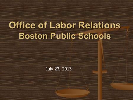 Office of Labor Relations Boston Public Schools July 23, 2013.