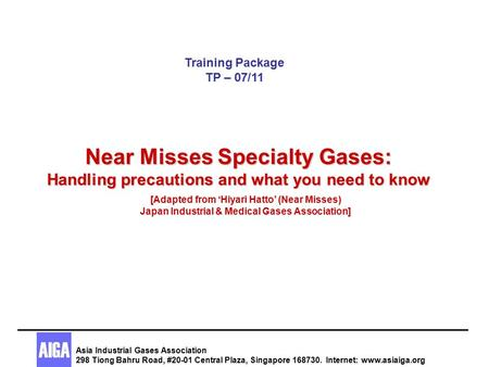 Training Package TP – 07/11 Near Misses Specialty Gases: Handling precautions and what you need to know [Adapted from 'Hiyari Hatto' (Near Misses) Japan.