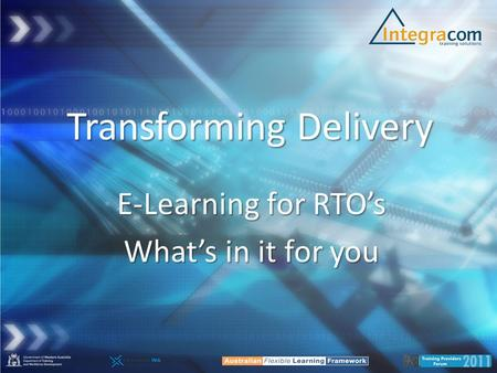 Transforming Delivery E-Learning for RTO's What's in it for you.
