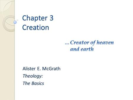 Chapter 3 Creation Alister E. McGrath Theology: The Basics.