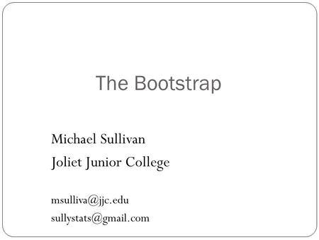 The Bootstrap Michael Sullivan Joliet Junior College