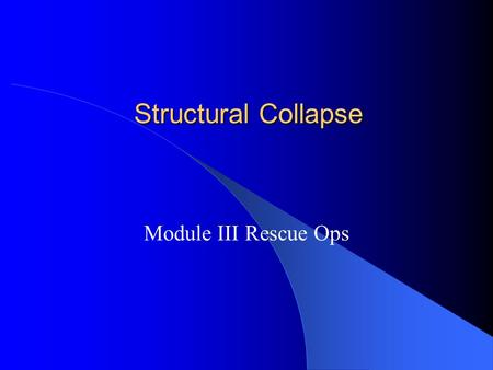 Structural Collapse Module III Rescue Ops. Disasters can be man made or natural May 18, th 1980, eruption of Mt. St. Helens Oklahoma City Bombing, April.