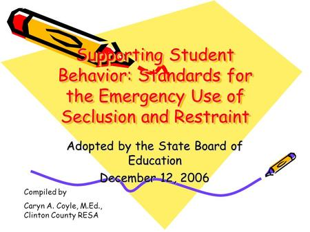 Supporting Student Behavior: Standards for the Emergency Use of Seclusion and Restraint Adopted by the State Board of Education December 12, 2006 Compiled.