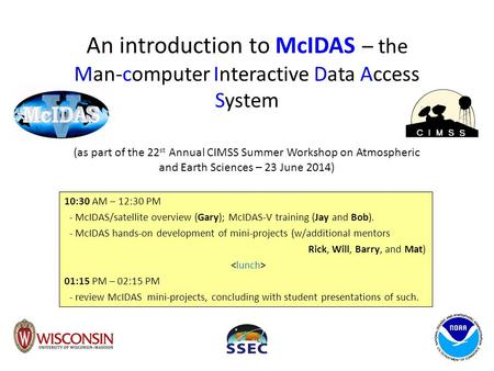 An introduction to McIDAS – the Man-computer Interactive Data Access System (as part of the 22st Annual CIMSS Summer Workshop on Atmospheric and Earth.