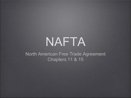 NAFTA North American Free Trade Agreement Chapters 11 & 15 North American Free Trade Agreement Chapters 11 & 15.