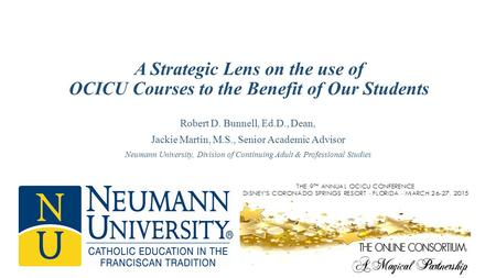 A Strategic Lens on the use of OCICU Courses to the Benefit of Our Students Robert D. Bunnell, Ed.D., Dean, Jackie Martin, M.S., Senior Academic Advisor.