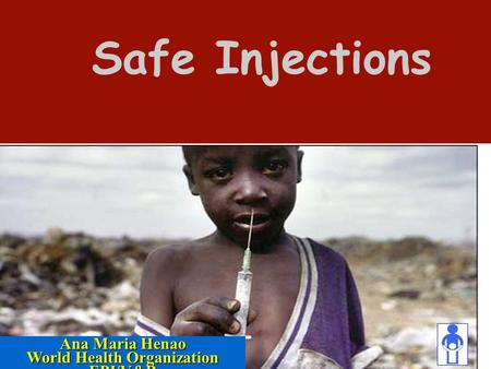 WHO/EPI Safe Injections Ana Maria Henao World Health Organization EPI/V&B.
