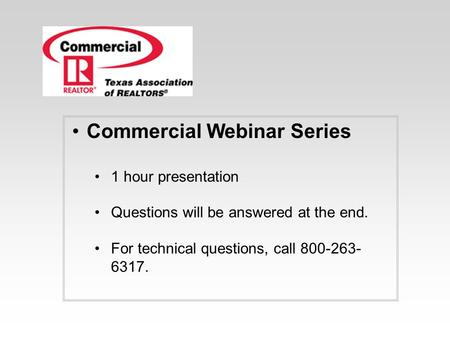 Commercial Webinar Series 1 hour presentation Questions will be answered at the end. For technical questions, call 800-263- 6317.