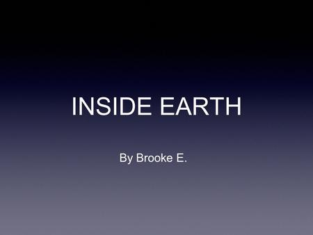 INSIDE EARTH By Brooke E.. Introduction Earthquakes are movements or vibrations in the Earth. They are caused the release of stored energy in earth's.