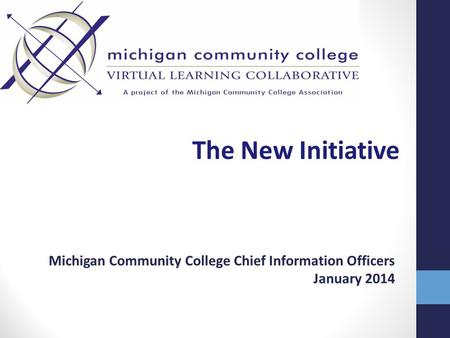The New Initiative Michigan Community College Chief Information Officers January 2014.