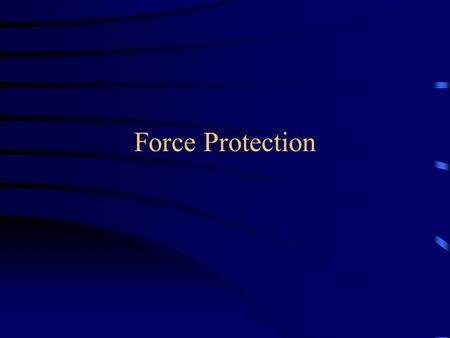"Force Protection. **Definition of terrorism ""the unlawful use or threatened use of force or violence against individuals or property to coerce,"