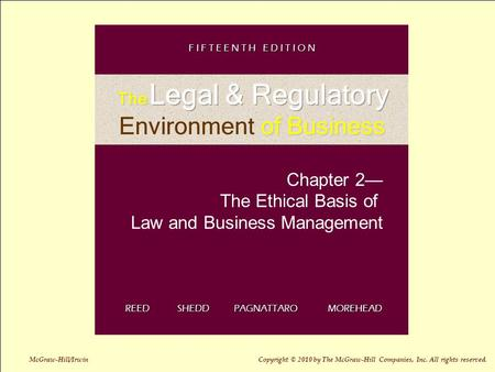 2-1 Chapter 2— The Ethical Basis of Law and Business Management REED SHEDD PAGNATTARO MOREHEAD F I F T E E N T H E D I T I O N McGraw-Hill/Irwin Copyright.