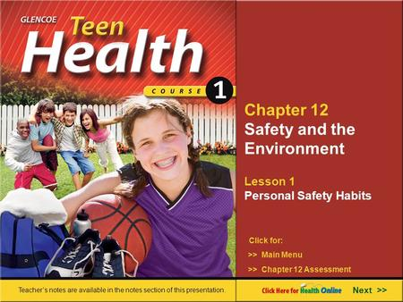 Chapter 12 Safety and the Environment Lesson 1 Personal Safety Habits >> Main Menu Next >> >> Chapter 12 Assessment Click for: Teacher's notes are available.