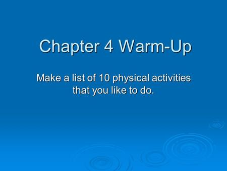 Chapter 4 Warm-Up Make a list of 10 physical activities that you like to do.