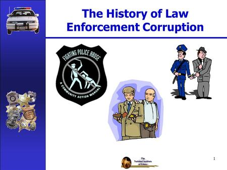 1 The History of Law Enforcement Corruption 2 Lesson Learning Goal You will be able to discuss the history of law enforcement corruption as well as describe.