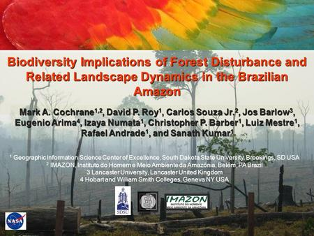 Biodiversity Implications of Forest Disturbance and Related Landscape Dynamics in the Brazilian Amazon Mark A. Cochrane 1,2, David P. Roy 1, Carlos Souza.