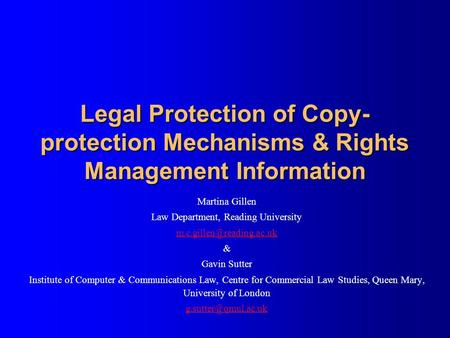 Legal Protection of Copy- protection Mechanisms & Rights Management Information Martina Gillen Law Department, Reading University