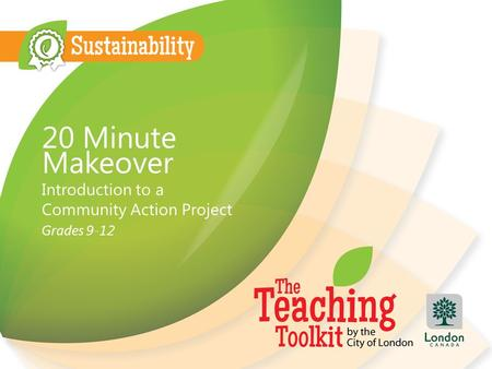 20 Minute Makeover Introduction to a Community Action Project Grades 9-12.