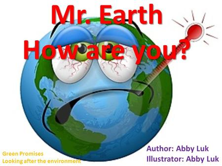 Mr. Earth How are you? Author: Abby Luk Illustrator: Abby Luk